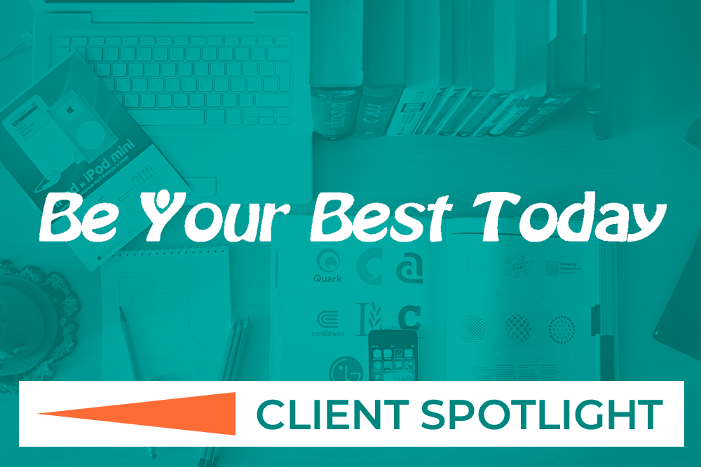 Client Spotlight: Be Your Best Today