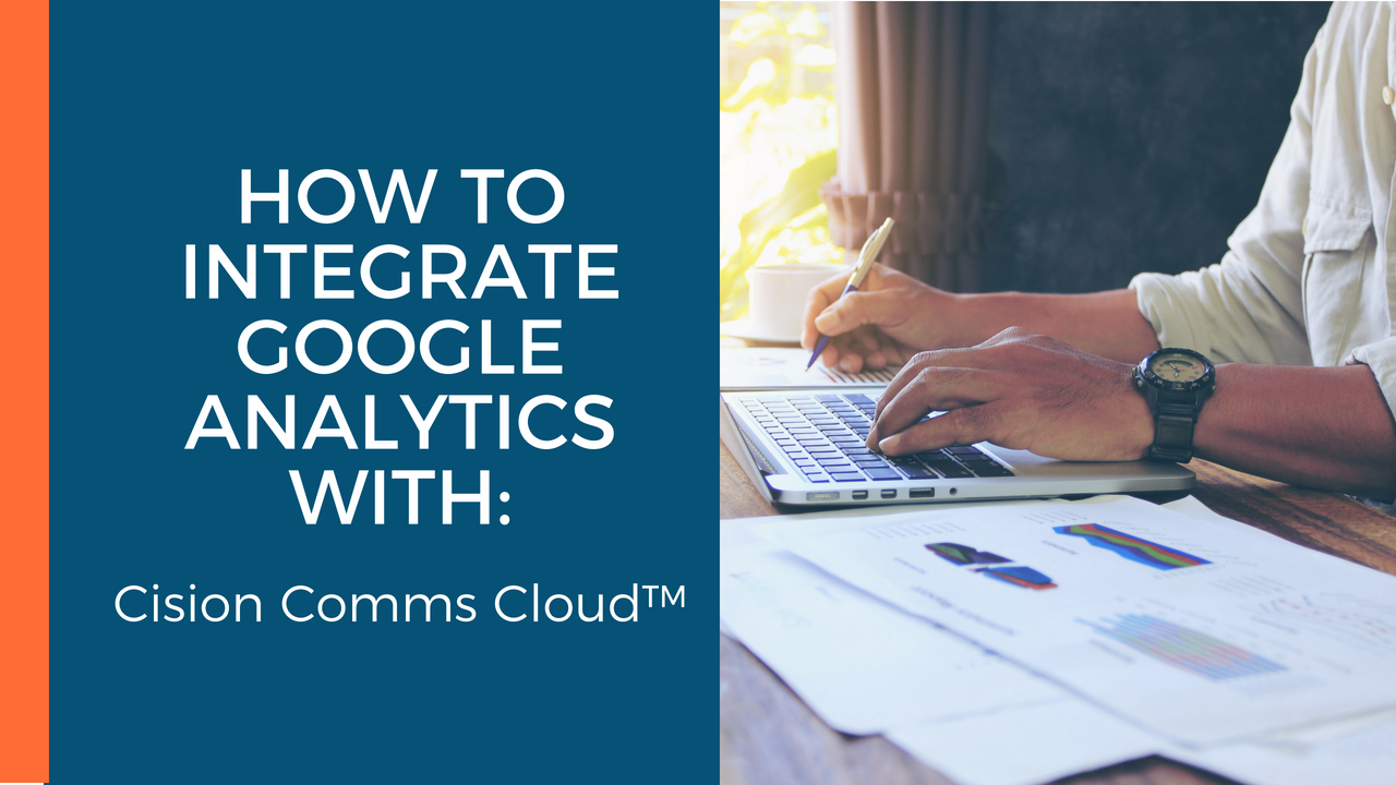 How to Integrate Google Analytics With Cision Comms Cloud™